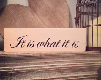 Handmade Wooden Sign - 'It is what it is' - Rustic, Vintage, Shabby Chic - 58cm