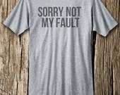 Sorry NOT MY FAULT T-shirt