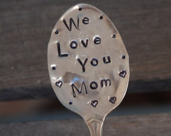 We Love You Mom hand stamped Garden Art Marker Spoon Vintage silver plate Small Size 5inch