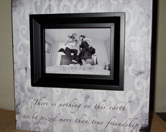 Friendship Friend Picture Frame There is nothing on this earth to be prized more than true friendship Picture Frame Photo Frame