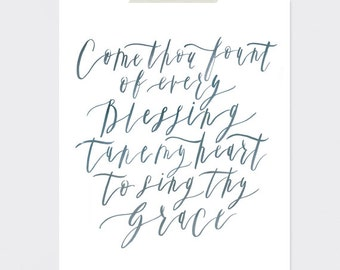 8 x 10 | Come thou fount