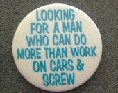 """Vintage '80s Button NOS """"Looking for a man who can do more than work on cars & screw"""" funny pinback"""