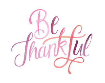 """Be Thankful - 8"""" x 10"""" Watercolor Art Print - Typography"""