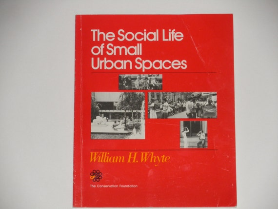 The social life of small urban spaces by notesfromtheattic - William whyte the social life of small urban spaces model ...