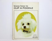 Know How To Clip a Poodle by Dana Miller Vintage Dog Grooming Book