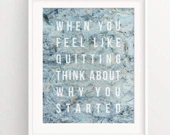 """Motivational Print - """"When you feel like quitting, think about why you started."""" Quote on painted wood, Inspiration, success"""