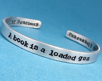 Ray Bradbury Inspired - A Book Is A Loaded Gun - A Double-Sided Hand Stamped Bracelet