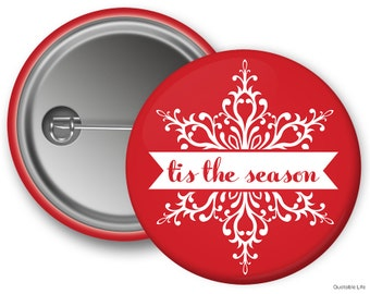 Tis The Season // Snowflake // Great For Stocking Stuffers or Holiday Parties // Pin Back Button