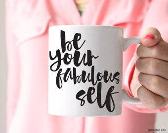 Be Your Fabulous Self // Be Your Self Series // 11 oz or 15 oz Coffee Mug