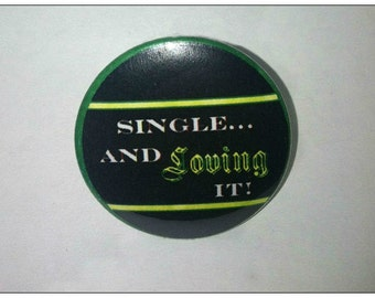 Single and Loving It 1.25'' Pinback Button or Magnet