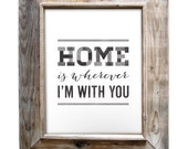 Home is wherever I'm with you - 8x10 Digital Download - Rustic - Vintage Style - Typographic Art Print - Quote Design