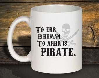 Funny Coffee Mug, Gift For Men, Gifts For Him, Gift For Dad, Husband Gift, To Err Is Human To Arr Is Pirate, Pirate Coffee Mug 1060