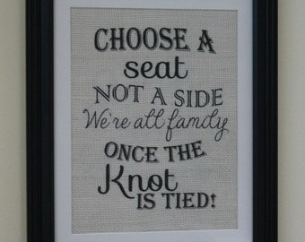 Choose a Seat Not a Side We're All Family Once the Knot is Tied Burlap Wedding Sign