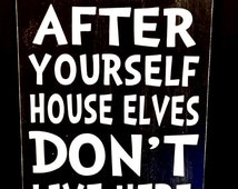 Harry Potter Sign, Clean Up After Yourself House Elves Don't Live Here ...
