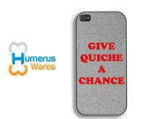 Give Quiche a Chance Phone Case for iPhone 4,4s,5,5s,6,6 Plus; Galaxy S3,S4,S5, and iPod 4,5 - for fans of Red Dwarf or Arnold Rimmer