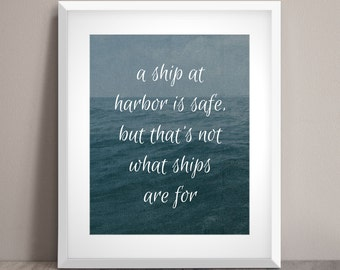 A Ship at Harbor is Safe, But that's not what Ships are For - Word Art Print - Sailing Quote - Ocean Photography