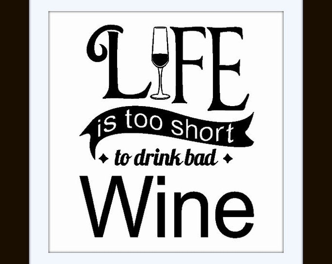 Life is Too Short to Drink Bad WINE - Vinyl Wall Art Vinyl Quote Decal