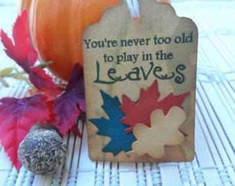 Fall Tags - Leaf Tags - Thanksgiving Place Tags - Your Never Too Old to Play in the Leaves