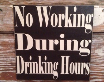 No Working During Drinking Hours Wood Sign  12x12