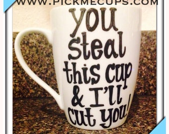 dont steal my coffee cup- office humor- you steal this cup and ill cut you