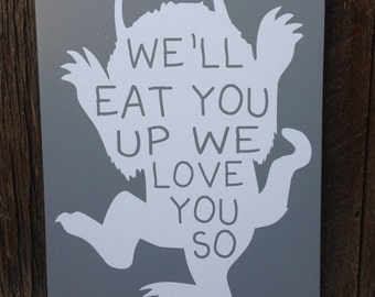 """Where the Wild Things Are Sign """"We'll Eat You Up We Love You So"""" Gray and White Nursery Decor Baby Room Decor"""