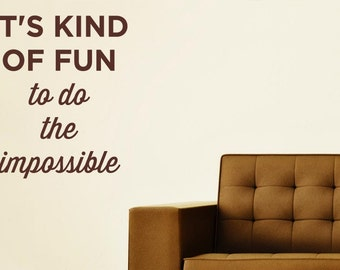 Its Kind Of Fun To Do The Impossible Wall Sticker
