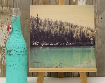 "All You Need Is Less ~ Photo Transfer on Birch Wood CRADLE 10"" x 10"""