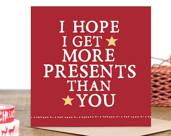 Funny Christmas Card - Card for Brother - Card for Sister - Sibling Card -  I Hope I Get More Presents