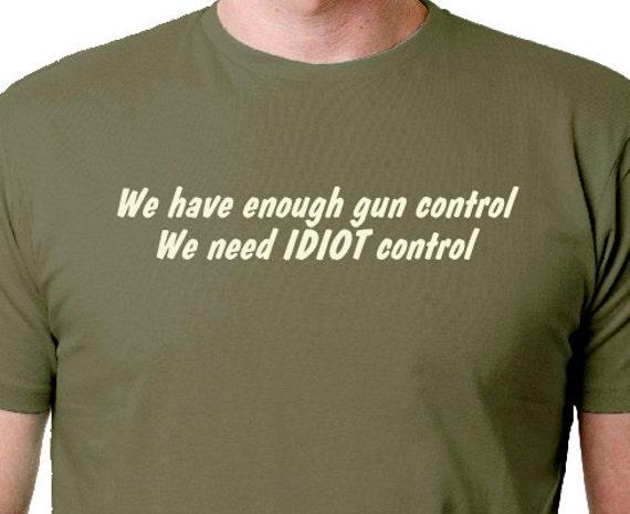 Gun ControlIdiot Control Funny Saying T Shirts