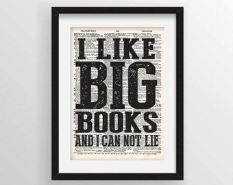 I Like BIG Books and I Can Not Lie - Recycled Vintage Dictionary Art Print