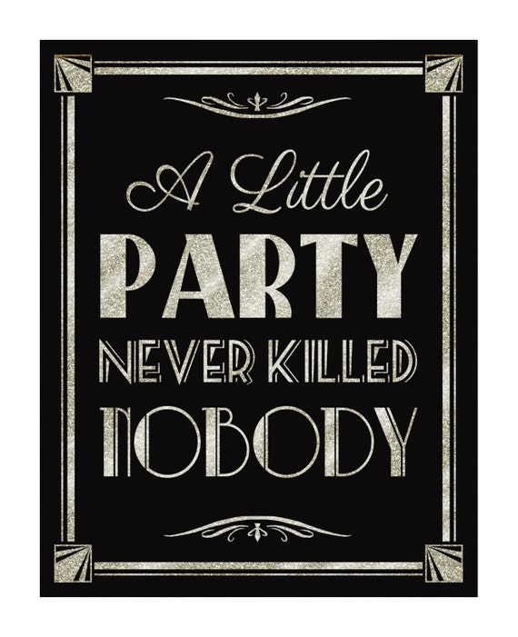 printable a little party never killed nobody art by psprintables. Black Bedroom Furniture Sets. Home Design Ideas