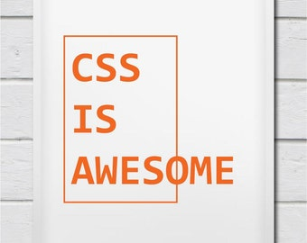 CSS Is Awesome Art Print For Geeks, Web Designers, Wall Art Decor,Office Quote Computer Coding Programming html