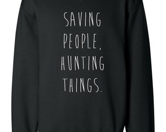 Supernatural Saving people, Hunting things Sweatshirt