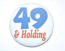 49 and Holding 49 year old 49th Birthday 2 1/4 inch pin-back button