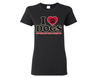 I Love Dogs its Humans that annoy me ladies shirt..... I Love Dogs Tshirt Funny/ Humor Shirt
