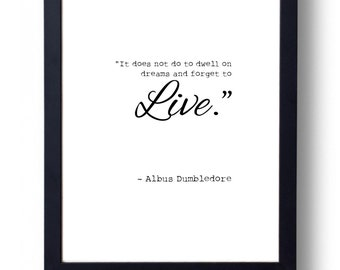 It does not do to dwell on dreams and forget to live. Dumbledore ~ Harry Potter Typography Quote Framed Art Print ~ Gift or present
