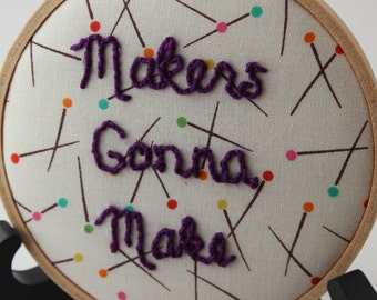 Makers Gonna Make Modern Hand Embroidery Hoop Wall Hanging Decor. Ready to Ship!