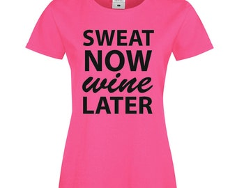 Sweat Now Wine Later - Womens T-shirt
