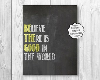 Believe There Is Good In The World Be The Good 8x10 Inspirational Quote Motivational Print Wall Art Home Decor