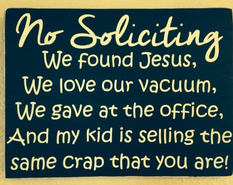 No soliciting. We have found Jesus, we love our vacuum, we gave at the office and my kid is selling the same crap you are! Hand painted sign