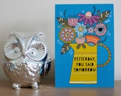 4x6 Mini Art Print 'Yesterday, You Said Tomorrow' - Illustration/Quote/Inspirational