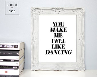 Dance quote, you make me feel like dancing, inspirational quote, love quotes, bedroom art, typographic print, love home decor, inspirational