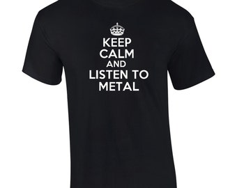 Keep Calm And Listen To Metal T-Shirt Mens Womens Ladies Youth Kids Child Big And & Tall Funny Humor Music Tee