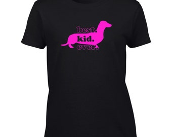 Dachshund T-Shirt. Best Kid Ever.  Dachshund Dog Shirt.  Love My Dachshund. Dachshund Mom.  Womens, Mens, or Youth Tee. B904
