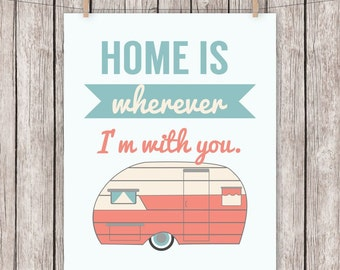 Quote Art Print, Home is wherever I'm with you, Camper, Printable, Typography, Wall Art, 8 x 10 Instant Download