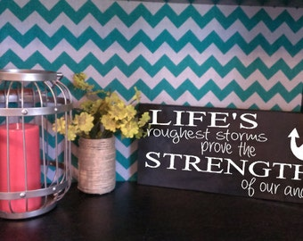 Life's roughest storms prove the strength of our anchors sign-wood home decor sign