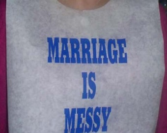 MARRIAGE IS MESSY -  Adult Disposable Event Bibs!  Pack of 25