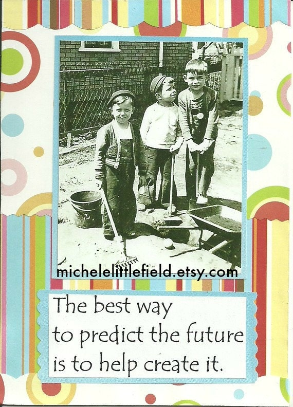 Predict And Create The Future A Sweet Greeting Card