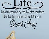 Life is Not Measured by the Breaths you take but by the moments that take your breath away Wall Decal, Living Room Vinyl Decals Decor