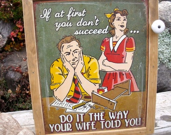 """TIN SIGN CABINET-WaLL storage-""""If at first you don't succeed--Do it the way your wife told you!""""-hanging hardware and instructions included"""